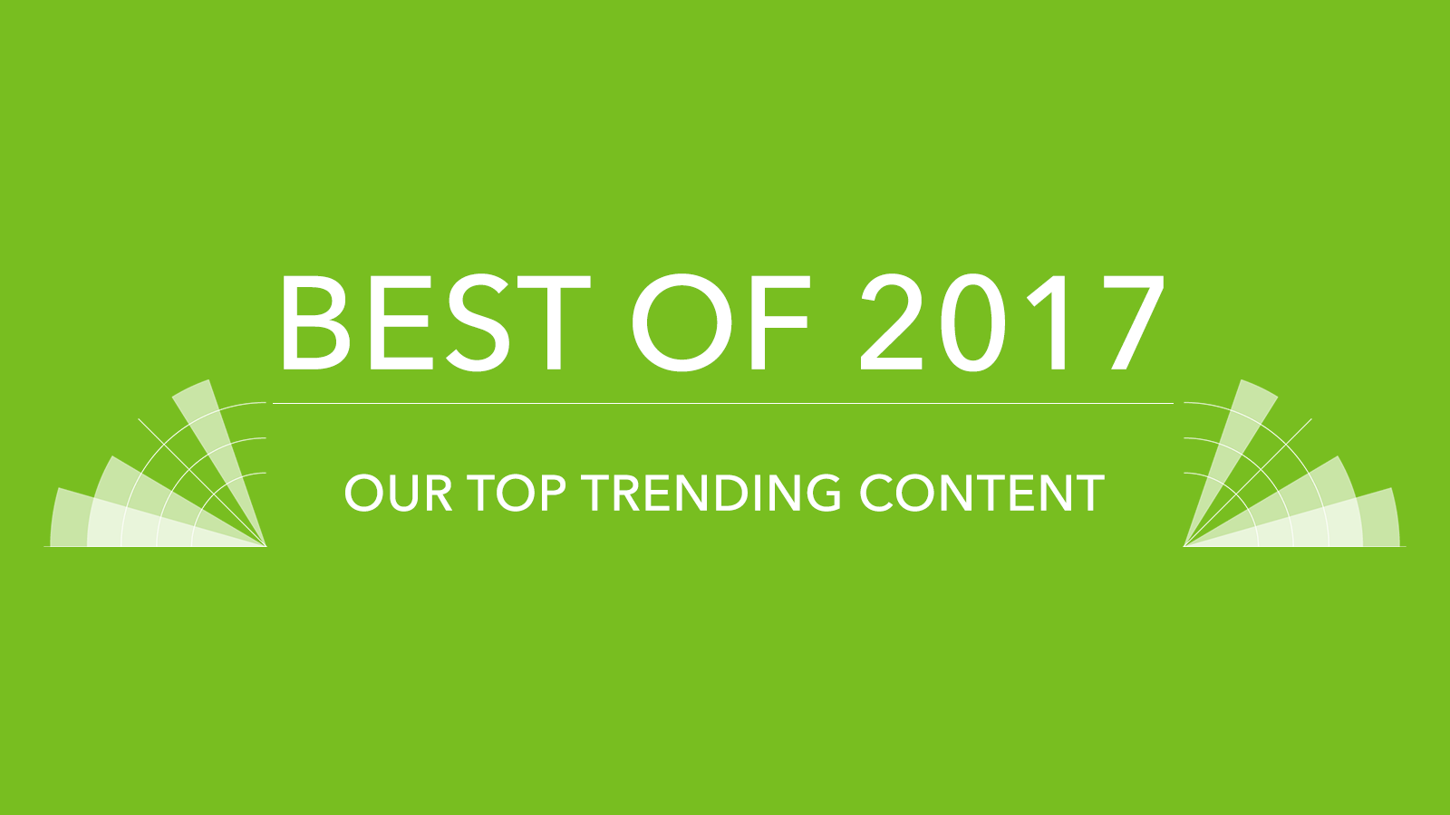 Best of 2017: Our Top Trending Content